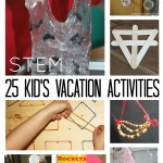25 STEM Activities Kid's Vacation Activities