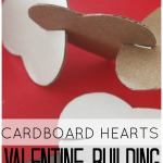 Cardboard Hearts Building Activity  Valentine Building  Project