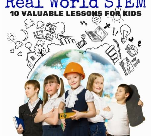 10 Ways Real World STEM Lessons Are Valuable For Kids