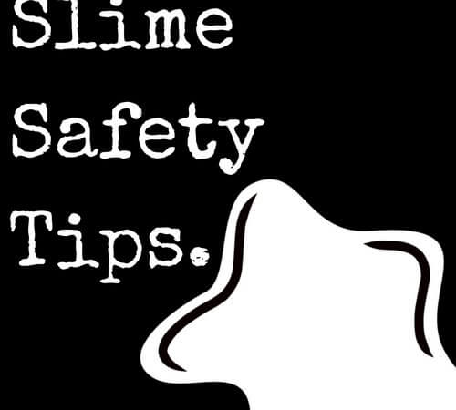 How To Make Slime Safely (FREE Printable Slime Safety Tips)